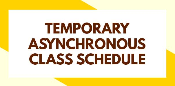 TEMPORARY ASYNCHRONOUS CLASS SCHEDULE
