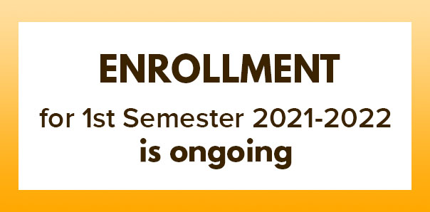 Enrollment for 1st semester S.Y. 2021-2022 is ongoing!